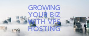 Growing your Biz with VPS Hosting