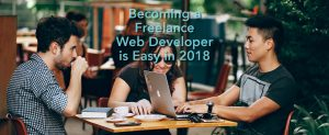 Becoming a Freelance Web Developer is Easy in 2018